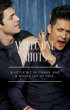 A Little Bit of Chaos, and a Whole Lot of Love | A Collection of Malec One Shots by KissedByAShadow