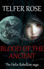 Blood of the Ancient - The Helix Rebellion saga #1  by TelferRose
