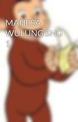 MAHESA WULUNG SNG 1