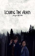 Loving The Alien | unpopular opinions by DangersUntold