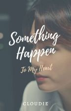 Something Happen To My Heart [KM] by frvrkmadrble