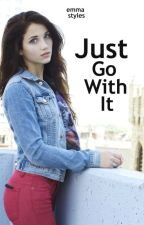 Just go with it [completed] by _clingystyles