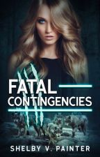 Fatal Contingencies by Shelby_Painter
