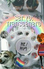 Ser Yo; Transgénero. by SoyForrest