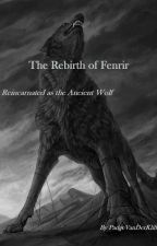 The Rebirth Of Fenrir, Reincarnated As The Ancient Wolf by PadgeVanDerKlift