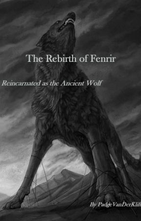 The Rebirth Of Fenrir, Reincarnated As The Ancient Wolf by AlyssaVanDerKlift