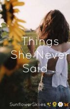 Things She Never Said.  by SunflowerSkiies