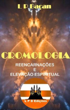 CROMOLOGIA - Reencarnações e Elevação Espiritual by lpbacan