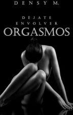"""""""ORGASMOS"""" DEJATE ENVOLVER...!!(+19) by arletdanae"""