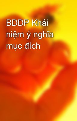 BDDP Khái niệm ý nghĩa mục đích