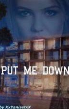 Put Me Down by Xx_Yaniset_xX