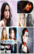 Worlds Colliding (Teen Wolf, Book Three, Worlds Colliding Series) by heartofice97