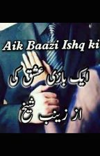 Aik baazi Ishq Ki  by novels_crazy786