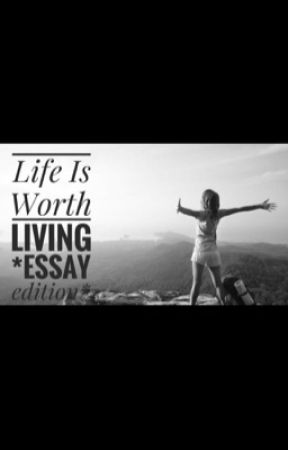 """Life is worth living """"essay edition"""" by shahdxwael"""