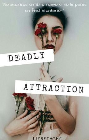 DEADLY ATTRACTION (Dangerous Attraction Parte 2) by lizbeththc