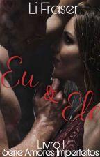 Eu e Ele - Série Amores Imperfeitos | Livro I by LiFraser