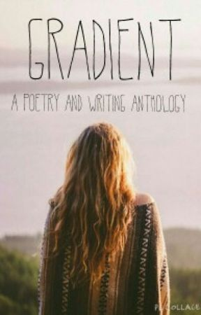 Gradient: A poetry and writing anthology by thegreatbigworld