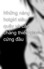 Những nàng hotgirl siêu quậy và các chàng thiếu gia cứng đầu by KhnhPhong9