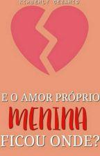 E o Amor Próprio Menina, Ficou Onde?(LISTAGEM) by Ksasycs