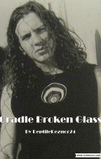 Cradle Broken Glass by reptilereznor24