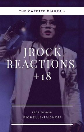 JRock Reactions [+18] by Michelle-Taisho14