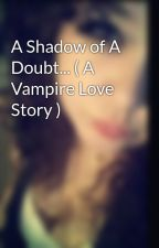 A Shadow of A Doubt... ( A Vampire Love Story ) by lesleigh-midnight09