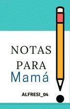 Notas Para Mamá by Alfresi_04