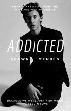 Addicted [Shawn Mendes] by _DaddyShawn_