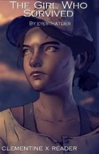 The Girl Who Survived, Clementine x Reader by eyesthatlies