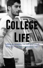 College Life  Zayn Malik  [Under Editing] by DontCallMeMaybe