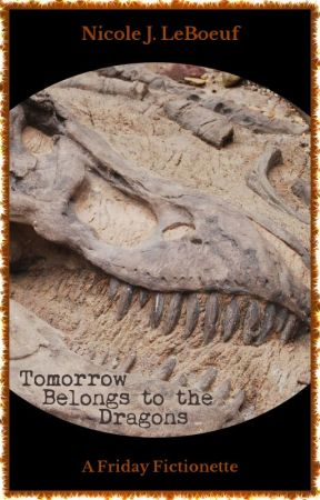 Tomorrow Belongs to the Dragons (excerpt) by NicoleJLeBoeuf