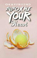 Inbox Me Your Heart (#Wattys2015) by okayfriiend