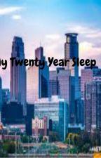 My Twenty Year Sleep by sassqueen110