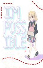 Impossible [Naruto Fanfic] by AnimeKittyKat