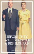 Before They Were Reunited [Bensler Fan Fic] by GirlandHerKeyboard