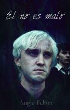 El no es malo (Draco Malfoy y tu) by mis0mania