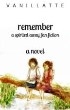 "Remember (A ""Spirited Away"" Fan Fiction) by vanillatte"