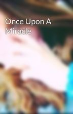 Once Upon A Miracle by lillianthebookworm