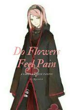 Do Flowers Feel Pain - (Sakura X Pein) by Queen616