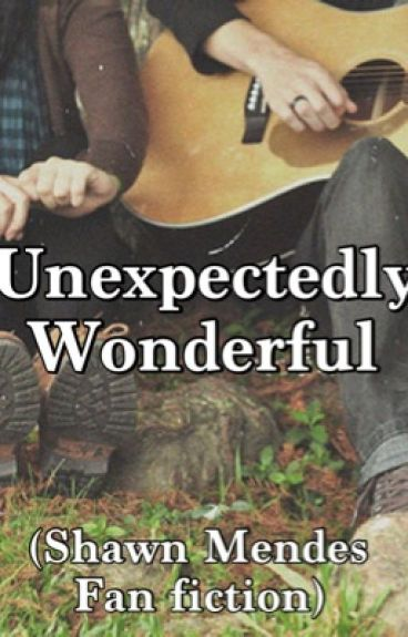 Unexpectedly Wonderful (Shawn Mendes Fan Fiction)