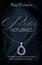 Pecados Noturnos: Série - After Wedding - Livro Um by IslayRodrigues