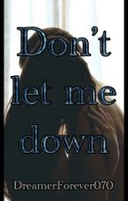 Don't let me down  by DreamerForever070