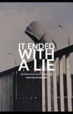 It  Ended With A Lie |Completed| by DiamondLoverGirl45