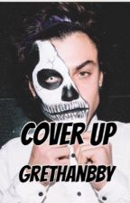 Cover Up// Grethan by grethanbby