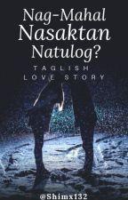 Nag-Mahal, Nasaktan, Natulog? by shimx132