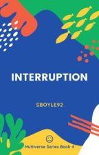 Interruption (IN PROGRESS) by Sboyle92