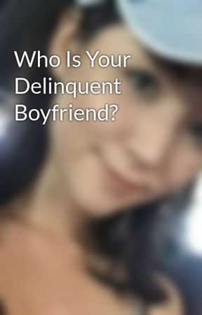 Who Is Your Delinquent Boyfriend? by PupPupPop