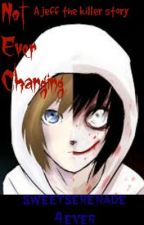 Not Ever Changing (A jeff the killer fanfic) by sweetserenade4ever