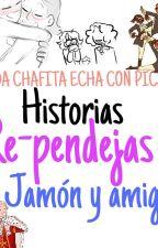Historias Re-pendejas de El jamón y amigos ;v  by SatanLovesHamburr