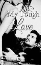 My Tough Love by Gema15writes